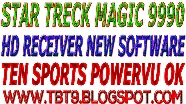 STAR TRECK HD RECEIVER MAGIC 9990 SR NEW SOFTWARE TEN SPORTS OK
