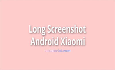 Screenshot Panjang di Android Xiaomi Semua Type Tanpa Aplikasi