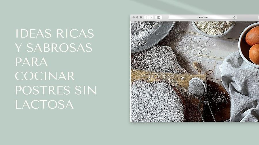 IDEAS RICAS Y SABROSAS PARA COCINAR POSTRES SIN LACTOSA - TuvesyyoHago