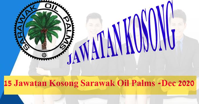 15 Jawatan Kosong Sarawak Oil Palms Terbaru - Disember 2020