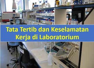 Tata Tertib Penggunaan di Laboratorium, Langkah-langkah Keselamatan Kerja, dan Pertolongan Pertama pada Kecelakaan