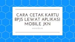cara cetak kartu bpjs kesehatan melalui aplikasi mobile jkn