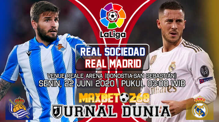 Prediksi Real Sociedad vs Real Madrid 22 Juni 2020 Pukul 03:00 WIB