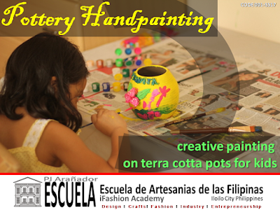 Crafts for Children Subject Name: Pottery Handpainting  Subject Code: 001-SS17 Subject Competency: Craft Skills  • Subject Description: An artisanal skill course on visual and practical arts. Methods on how to prime earthen ware from Hibaon, Pavia, Iloilo. Lessons on the science of combining colors using acrylic paint. Step by step painting techniques on creative process to teach innovative thinking. The students will bring home their creations as a link and reminder of their explorations with the local arts and crafts. • Age group: 4 to 12 years old. Mothers can be with the child during the workshop through our Mother and Child Enhancement Program. Juniors or Senior Citizens may still enroll in this workshop as an option. • Requirements: Old news papers, rags, old pieces of fabrics, old or recycled plates or dishes to mix paint, old tooth brushes, small water container, some brushes, if you have. School will provide the pots ,some brushes and acrylic colors. • Fees: Php 650 per student. A 15% discount will be given to the first three enrollees and for enrollment for a group of five (5) students. School will provide basic materials such as acrylic colors and pots.  ALL FEES are subject to change without prior notice.  • Duration: 3 hours workshop. • Number of workshop sessions: One session only • Workshop Certificate: The students will be issued a certificate of completion for the workshop  • Schedule: April 8, 9, 29, 2017 Saturdays. 9 am -12 nn. A minimum of 12 students will commence the start of the workshop class. Below the minimum number, the school has the discretion to reschedule or continue the classes with few students. For workshop classes with more than one sessions, the schedule may be subject to change to the convenience of the students on the first day of its meeting. ALL CLASSES and SCHEDULES are subject to change and shall be advised to the students ahead of time. Weekdays, weekend, night school for working professionals ( 5:30 pm -8:30 pm ) are available.