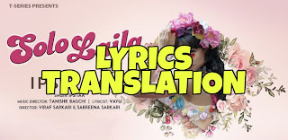 Solo Laila Lyrics in English | With translation | – Ipsitaa