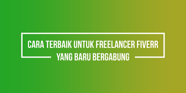 Tips terbaik untuk freelancer Fiverr yang baru bergabung