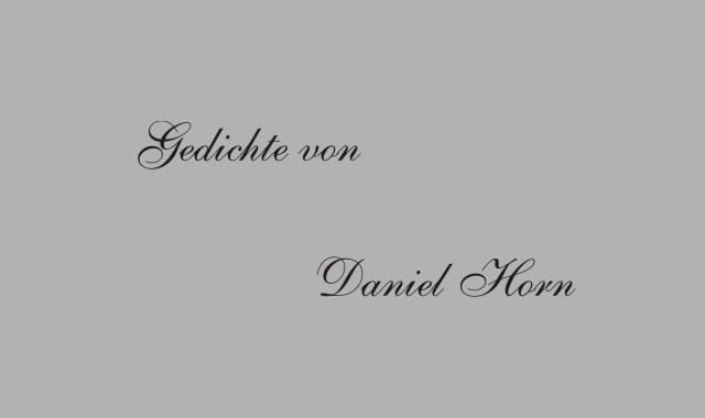 Gedichte Und Zitate Für Alle Gedichte Von Daniel Horn
