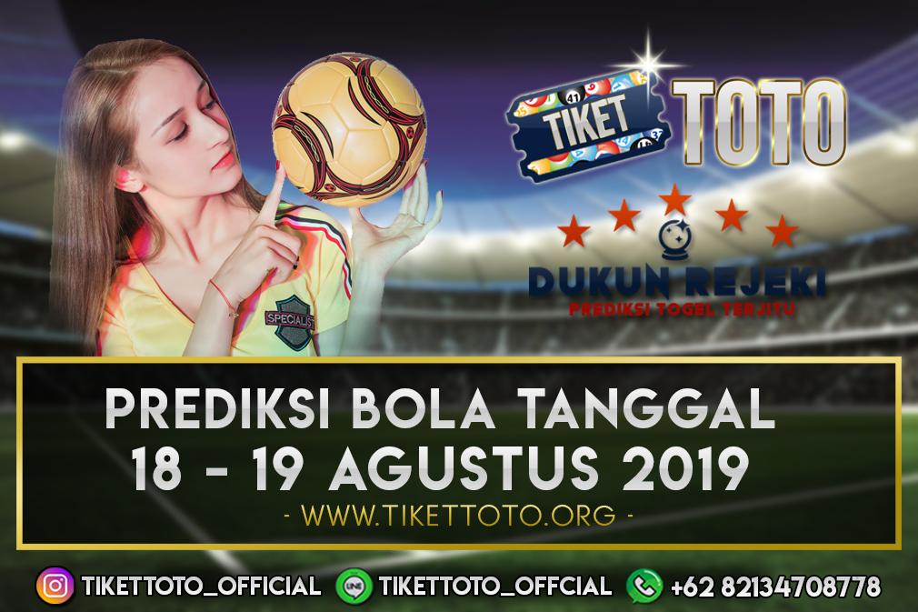 PREDIKSI BOLA TANGGAL 18 – 19 AGUSTUS 2019