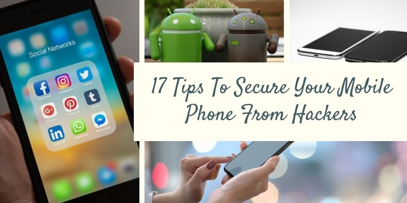 17 Tips To Secure Your Mobile Phone From Hackers