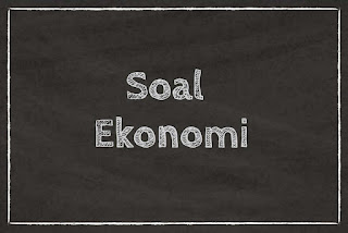 Soal Ekonomi SMA Kelas 10 tentang permasalahan ekonomi dan kebutuhan manusia (Paket A)