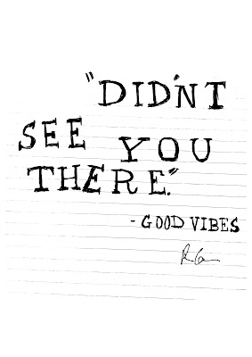 "A serif text drawn in black on a lined sheet of paper. The text reads, ""Didn't see you there,"" - Good Vibes"
