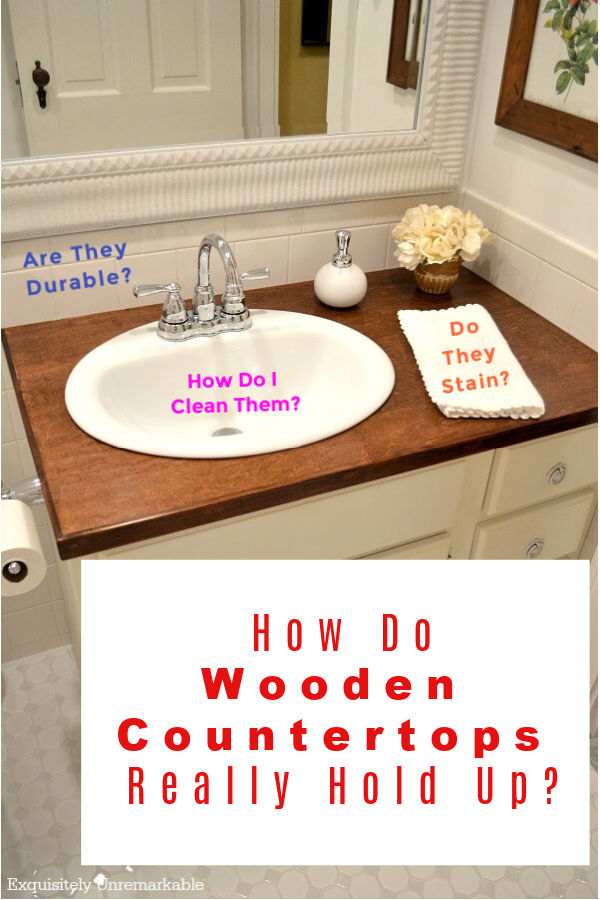 How Do Wooden Countertops Really Hold Up? text over bathroom vanity photo with other questions in text. How do I clean them, are they durable, do they stain.