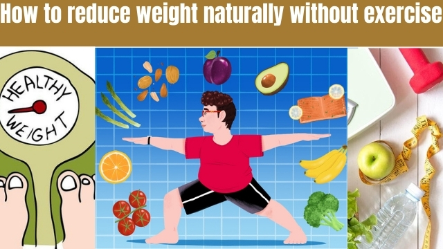 How to reduce weight naturally without exercise or workout and diet