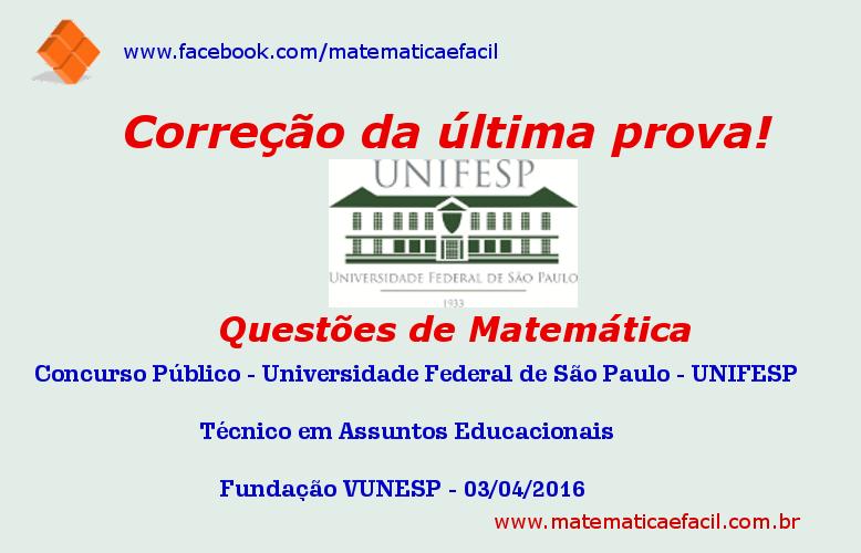 Correção de Matemática da última prova do concurso público da UNIFESP – Ensino Superior