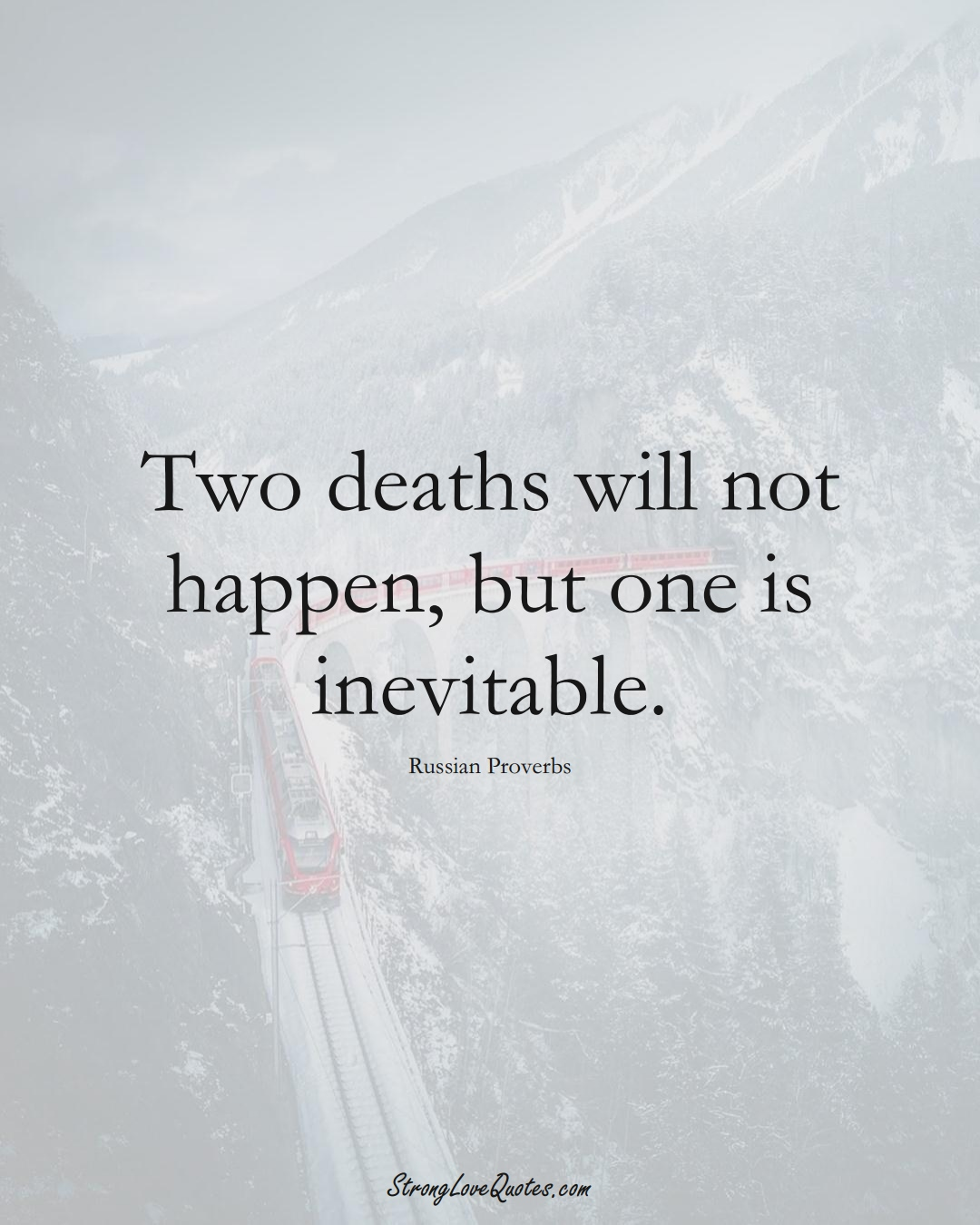 Two deaths will not happen, but one is inevitable. (Russian Sayings);  #AsianSayings