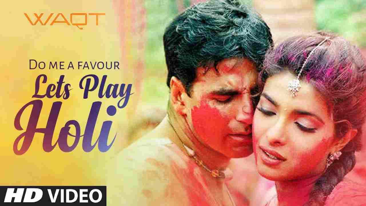 Do me a favour lets play holi lyrics Waqt- the race against time Anu Malik x Sunidhi Chauhan Bollywood Song