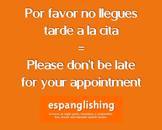 Por favor no llegues tarde a la cita = Please don't be late for your appointment