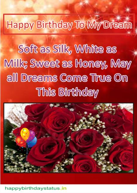 Soft as Silk, White as Milk; Sweet as Honey, May all Dreams Come True On This Birthday