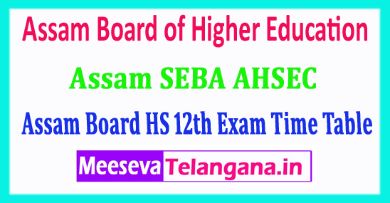 SEBA AHSEC Time Table 2018 Board of Higher Education Assam 12th Exam Schedule 2018 Download