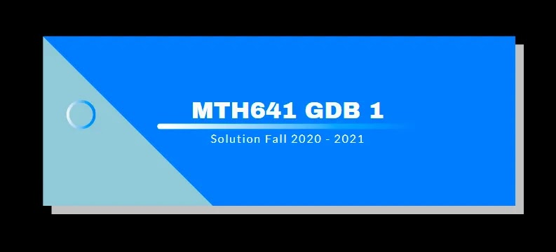 MTH641 GDB 1 Solution Fall 2021