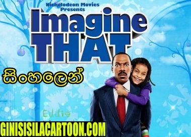 Sinhala Dubbed - Imagine That