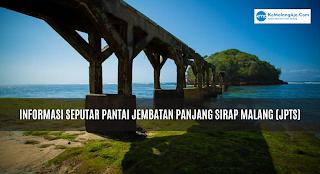 Informasi Seputar Pantai Jembatan Panjang Sirap Malang (JPTS)
