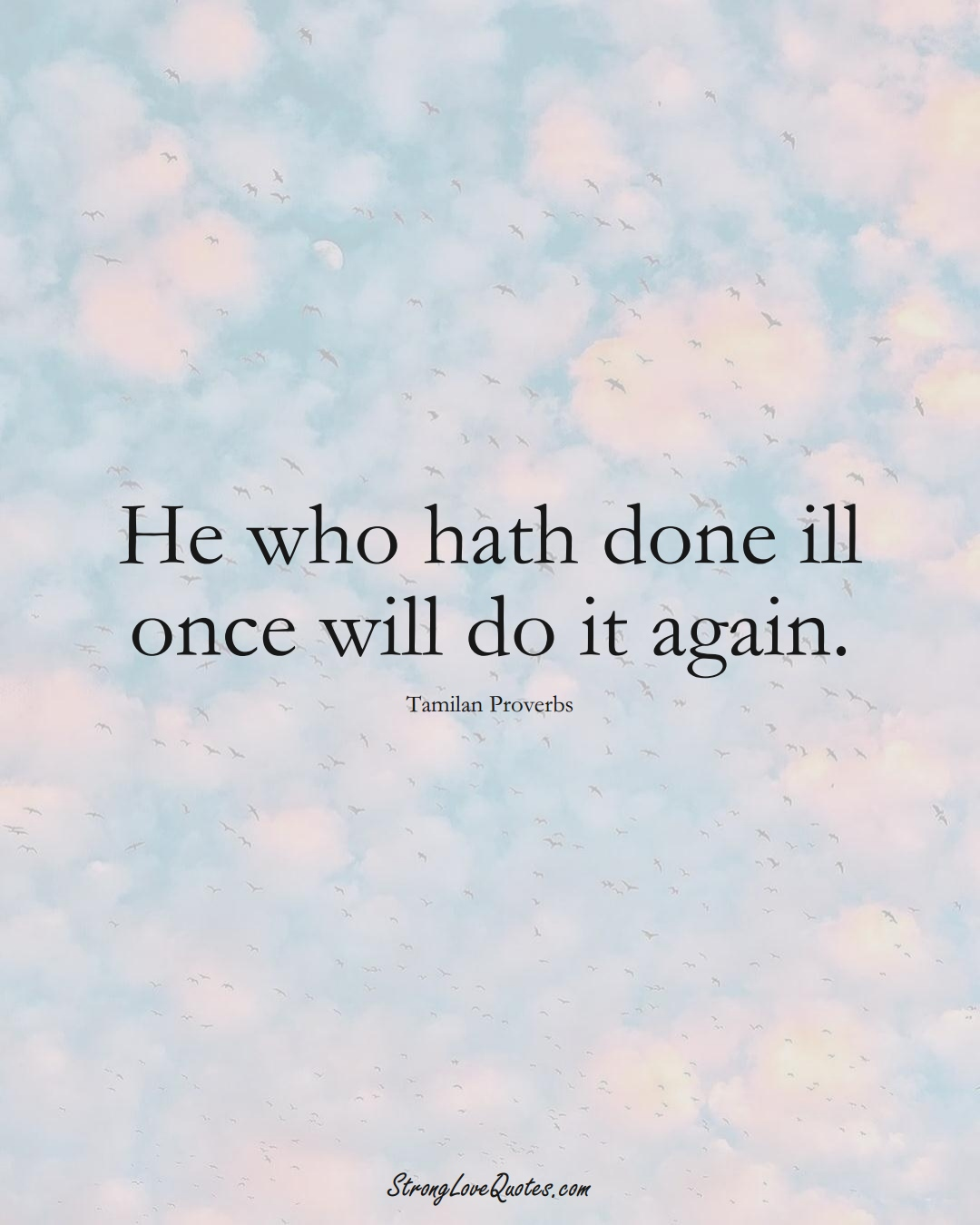 He who hath done ill once will do it again. (Tamilan Sayings);  #aVarietyofCulturesSayings