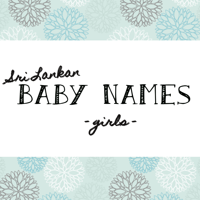 Heres Our List Of Sri Lankan Baby Names For Girls Modern Included Boys Visit Here If Weve Missed Any Do Let Us Know