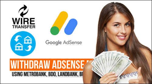 How to withdraw Google Adsense money using Metrobank, BDO, Landbank, BPI, etc