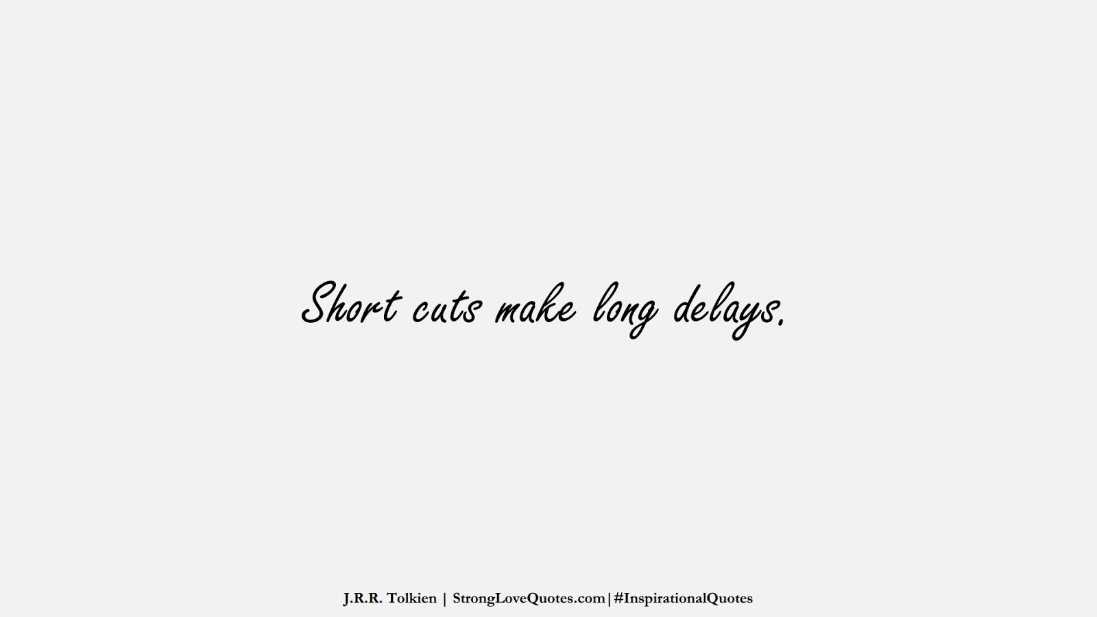 Short cuts make long delays. (J.R.R. Tolkien);  #InspirationalQuotes