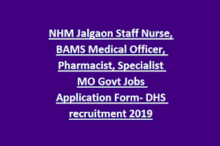 NHM Jalgaon Staff Nurse, BAMS Medical Officer, Pharmacist, Specialist MO Govt Jobs Application Form- DHS recruitment 2019