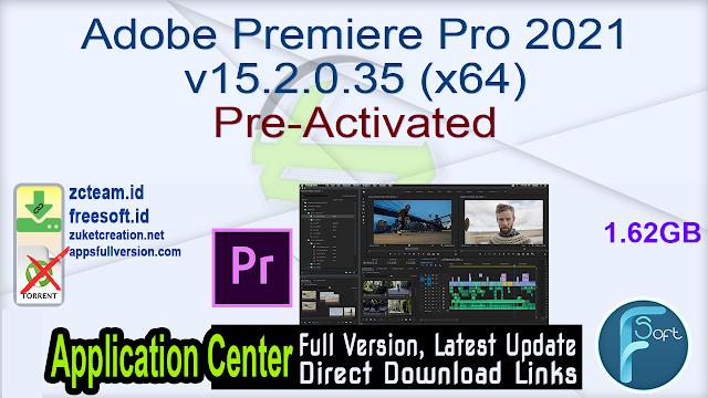 Adobe Premiere Pro 2021 v15.2.0.35 (x64) Pre-Activated_ ZcTeam.id