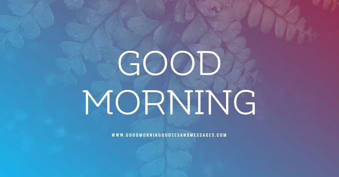 Top 1000 Best Good Morning Quotes, Greetings, Messages, Wishes and Pictures of 2020
