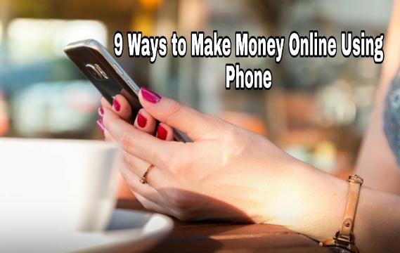 9 Ways To Make Money Online Using Phone-2021
