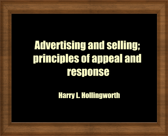 Advertising and selling; principles of appeal and response (1913) by Harry L. Hollingworth