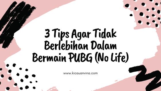 3 Tips Agar Tidak Berlebihan Dalam Bermain PUBG (No Life)