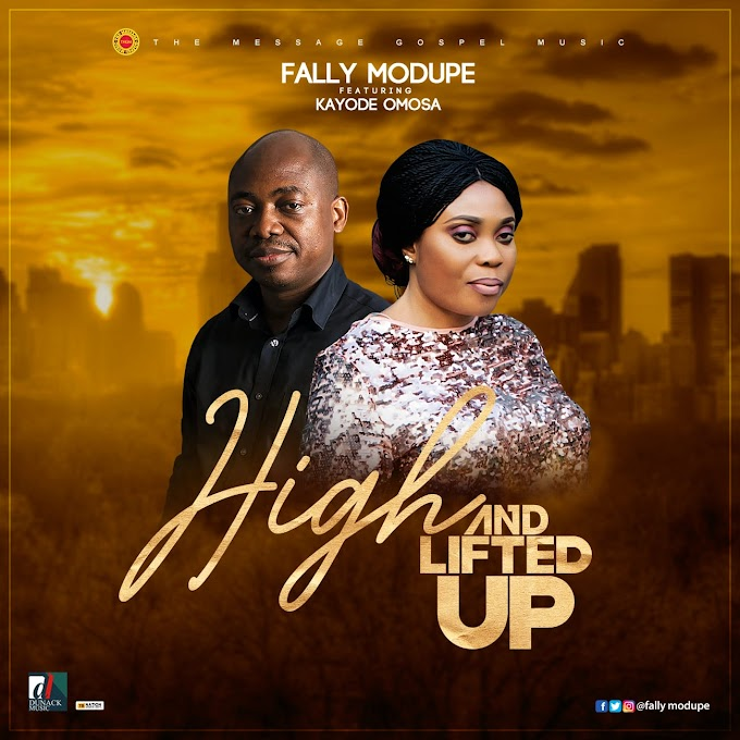 High and Lifted Up – Fally Modupe Ft. Kayode Omosa