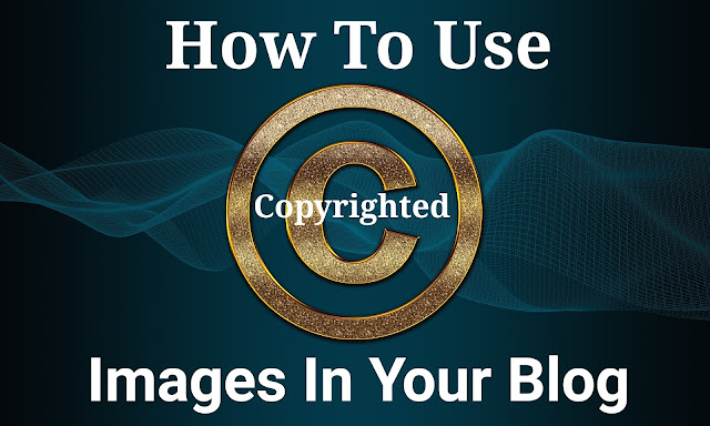 How To Use Copyrighted Images In Your Blog
