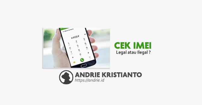 Cara Cek IMEI Handphone, Apakah Terdaftar Legal atau Belum dan Cara Mengatasinya