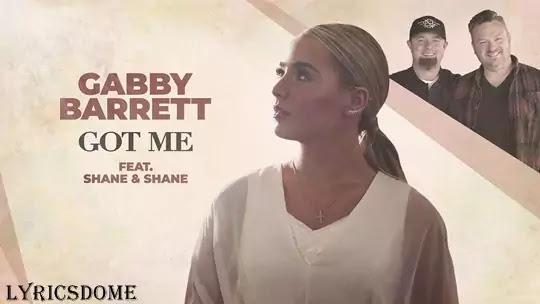 Got Me Lyrics - Gabby Barrett