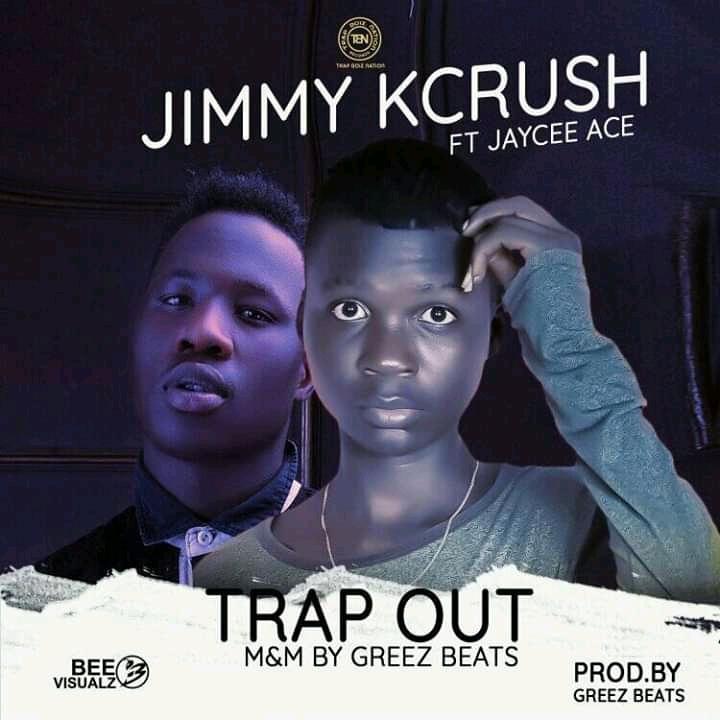 MUSIQ: JIMMY KCRUSH FT JAYCEE ACE _-TRAP OUT [ prod by Greezbeatz]