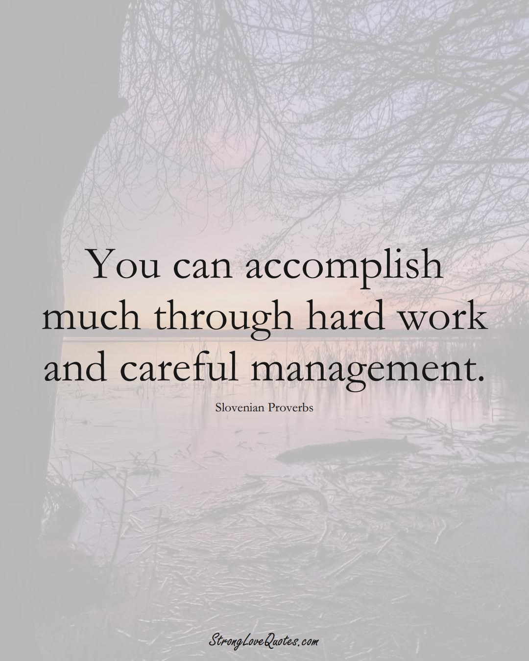 You can accomplish much through hard work and careful management. (Slovenian Sayings);  #EuropeanSayings