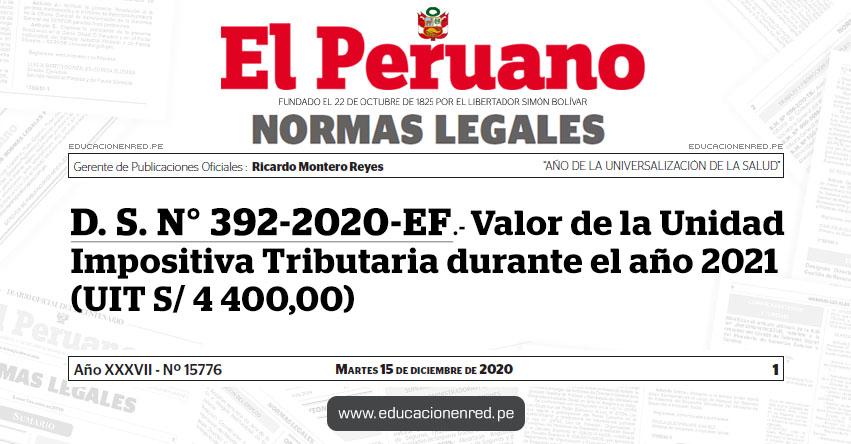 D. S. N° 392-2020-EF.- Valor de la Unidad Impositiva Tributaria durante el año 2021 (UIT S/ 4 400,00)