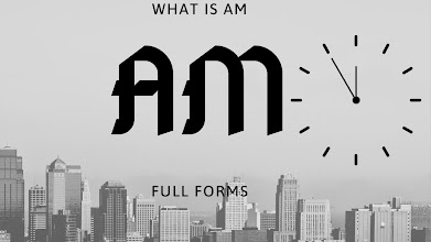 FULL  FORM OF AM.What is AM stands for.