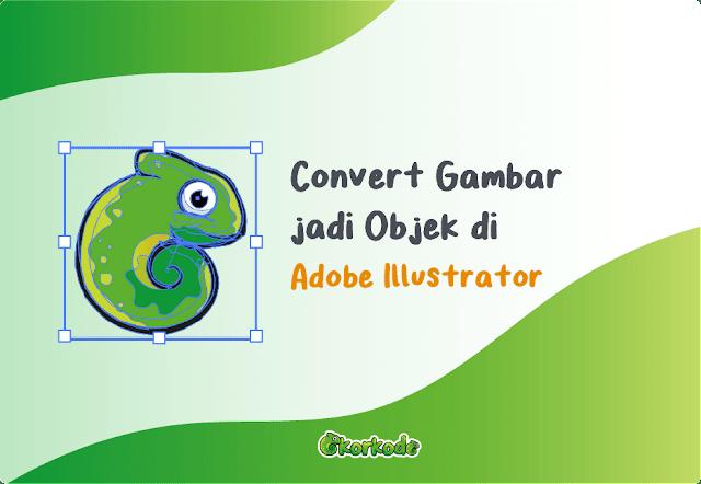 Cara convert Gambar ke Objek Vektor Illustrator