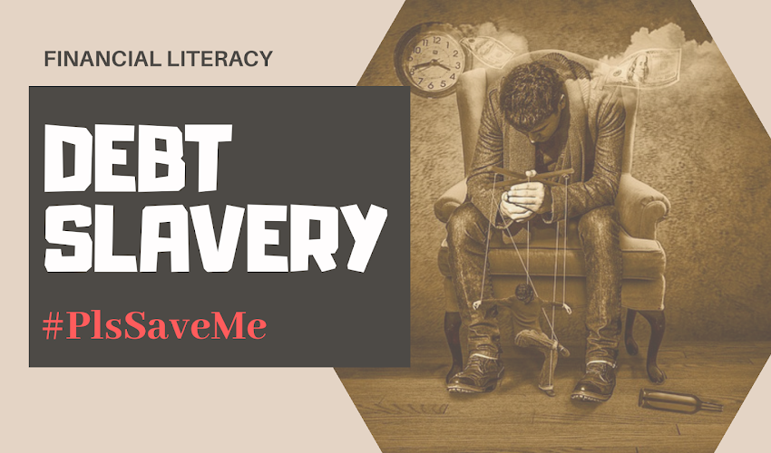 Debt Slavery #PlsSaveMe #FinancialLiteracy