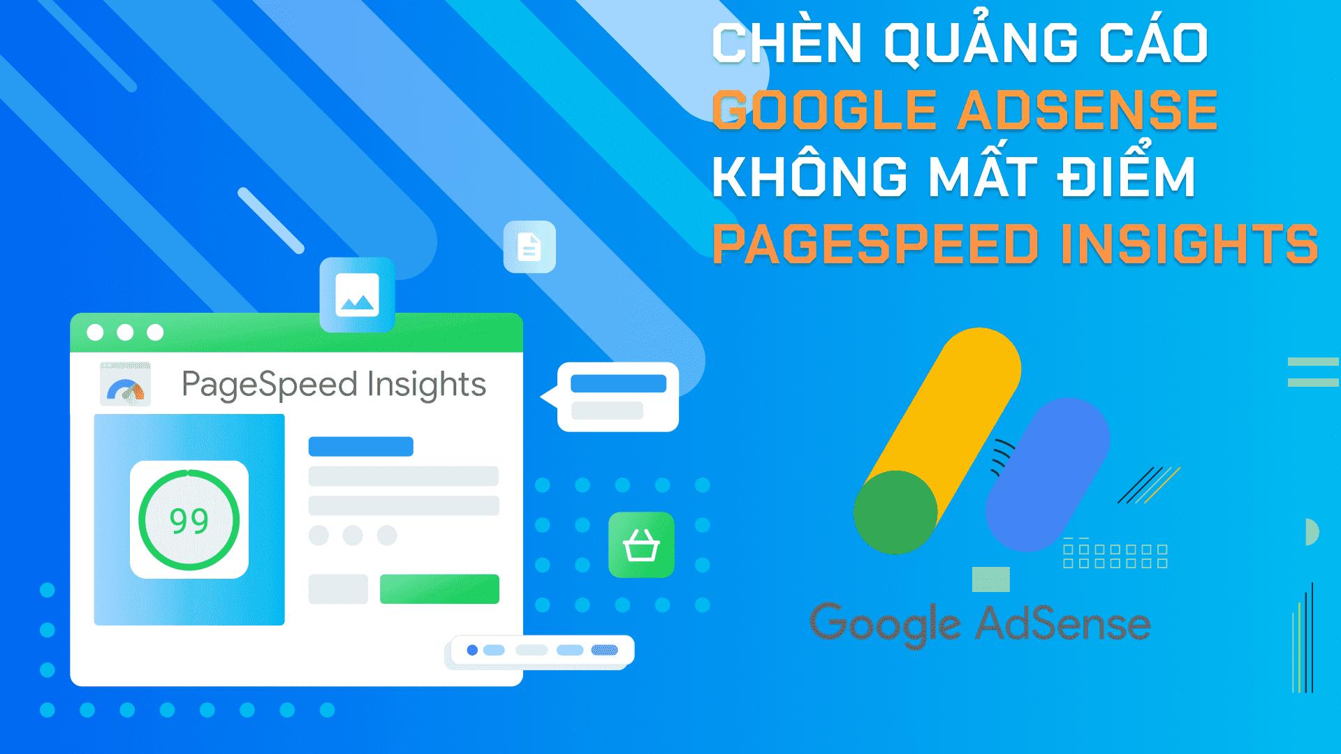 Chèn quảng cáo Google Adsense không mất điểm PageSpeed Insights