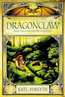 Dragonclaw: Book One of the Witches of Eileanan by Kate Forsyth book cover