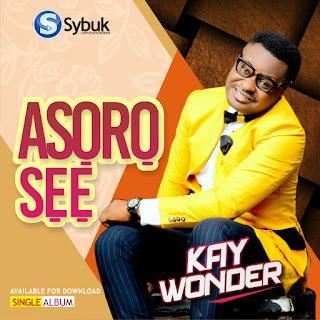 Download Music: Asoro Se - Kay Wonder    Free Mp3 + Lyrics