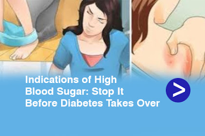 Indications of High Blood Sugar: Stop It Before Diabetes Takes Over